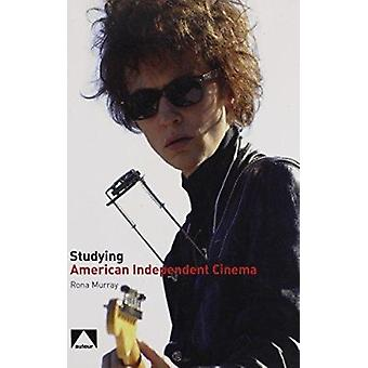 Studying American Independent Cinema by Rona Murray - 9781906733179 B
