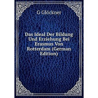 Das Ideal Der Bildung Und Erziehung Bei Erasmus Von Rotterdam by Gloc
