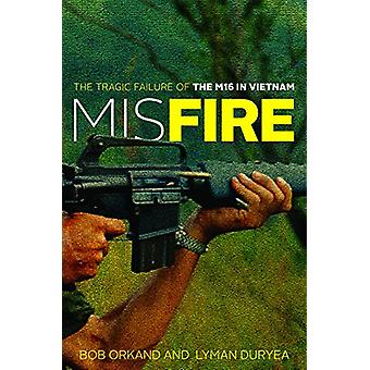 Misfire - The Tragic Failure of the M16 in Vietnam door Bob Orkand - 978
