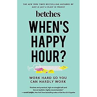 When's Happy Hour? - Work Hard So You Can Hardly Work by Betches - 978