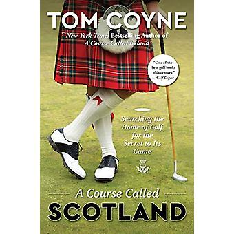 A Course Called Scotland - Searching the Home of Golf for the Secret t