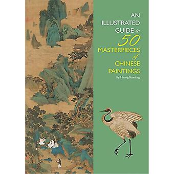 An Illustrated Guide to 50 Masterpieces of Chinese Paintings by Huang