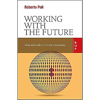 Working with the Future - Ideas and Tools to Govern Uncertainty by Dr.