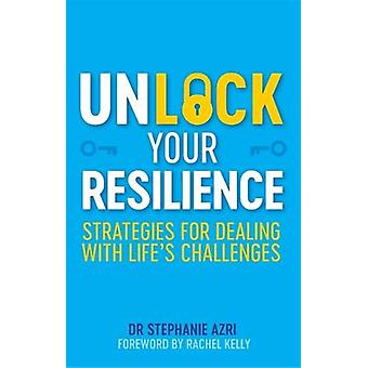 Unlock Your Resilience - Strategies for Dealing with Life's Challenges