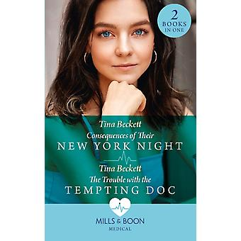 Consequences Of Their New York Night  The Trouble With The Tempting Doc by Tina Beckett