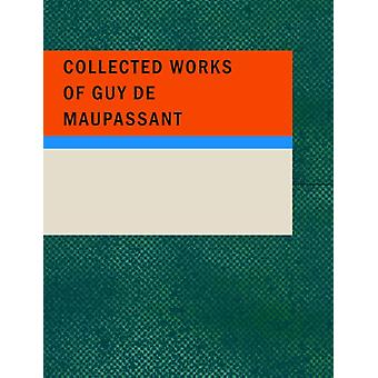 Collected Works of Guy de Maupassant by Guy de Maupassant - 978143751
