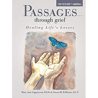 Passages ... Through Grief - Healing Life's Losses Participant's Manua
