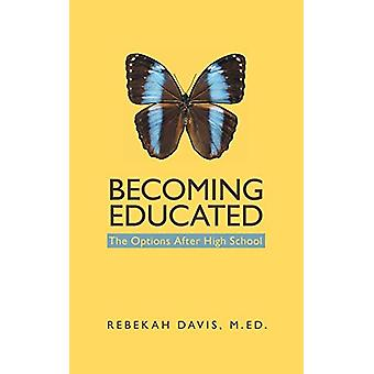 Becoming Educated - The Options After High School by M Ed Rebekah Davi