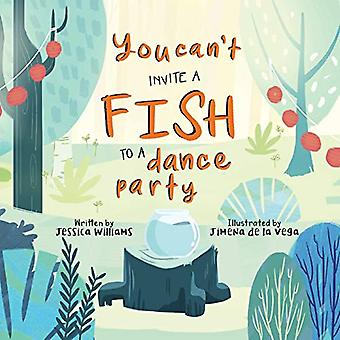 You Can't Invite a Fish to a Dance Party by Jessica Williams - 978199