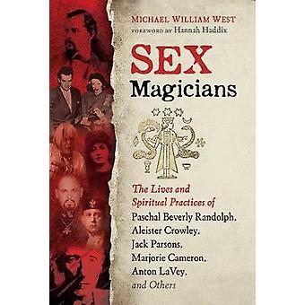 Seksgoochelaars Het leven en de spirituele praktijken van Paschal Beverly Randolph Aleister Crowley Jack Parsons Marjorie Cameron Anton LaVey en anderen