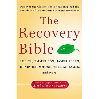The Recovery Bible  Discover the Classic Books That Inspired the Founders of the Modern Recovery MovementIncludes the Original Landmark Work Alcoholics Anonymous by Bill W & Emmet Fox & James Allen & Henry Drummond & William James
