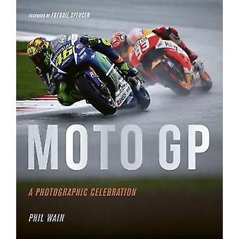 Moto GP  a photographic celebration Over 200 photographs from the 1970s to the present day of the world's best riders bikes and GP circuits