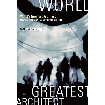 Världens största arkitekt - Making - mening- och nätverket kultur genom