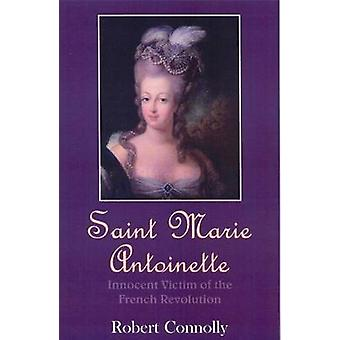 Saint Marie Antoinette - Innocent Victim of the French Revolution by R