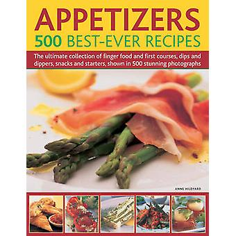 Appetizers - 500 Best Ever Recipes by Anne Hildyard - 9780754819486 Bo