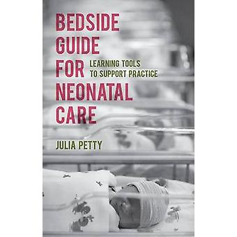 Bedside Guide for Neonatal Care - Learning Tools to Support Practice b