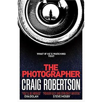 The Photographer - Longlisted for the McIlvanney Prize 2018 by Craig R