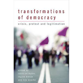 Transformations of Democracy - Crisis - Protest and Legitimation by Ro