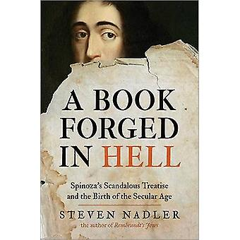A Book Forged in Hell - Spinoza's Scandalous Treatise and the Birth of