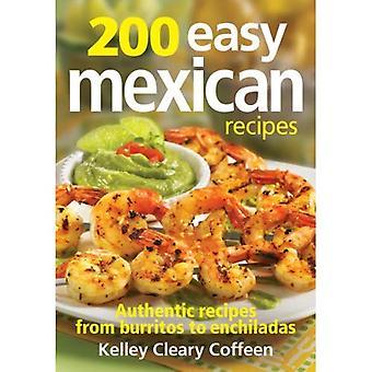 200 lätt mexikanska recept: autentiska recept från Burritos till Enchiladas