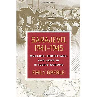 Sarajevo, 19411945: Muslime, Christen und Juden in Hitlers Europa