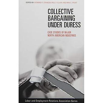 Collective Bargaining Under Duress: Case Studies of Major North American Industries (LERA Research Volume)