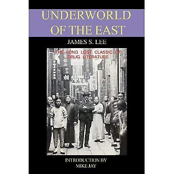 El inframundo del este: 18 años de experiencias reales de los Inframundos, guaridas de drogas y selvas de la India, China y Malaya