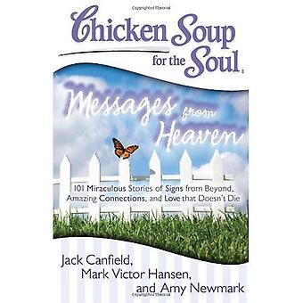 Chicken Soup for the Soul: Messages from Heaven: 101 Miraculous Stories of Signs from Beyond, Amazing Connections, and Love That Doesnt Die (Chicken Soup for the Soul
