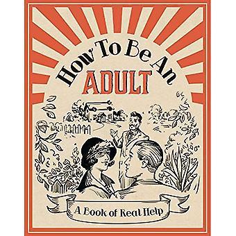 How To Be een volwassene: Een boek van echte helpen