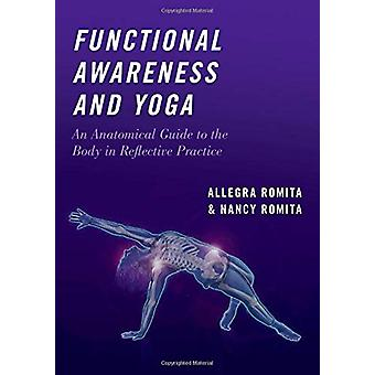 Functional Awareness and Yoga - An Anatomical Guide to the Body in Ref