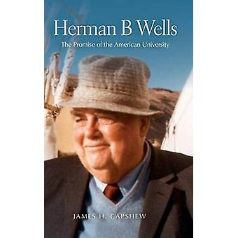 Herman B Wells The Promise of the American University by Capshew & James H.