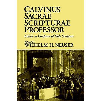 Calvinus Sacrae Scripturae Professor Calvin som biktfader av heliga skriften av Neuser & Wilhelm H.