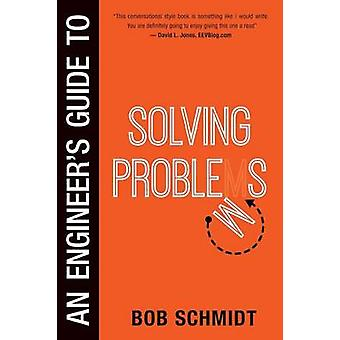 An Engineers Guide to Solving Problems by Schmidt & Bob