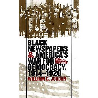 Black Newspapers and Americas War for Democracy 19141920 by Jordan & William G.