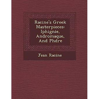 Racines Greek Masterpieces Iphig Nie Andromaque and PH Dre by Racine & Jean Baptiste
