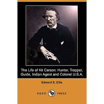 Livet av Kit Carson Hunter Trapper Guide indiska Agent och överste U.S.A. Dodo Press av Ellis & Edward S.