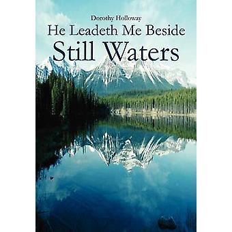 He Leadeth Me Beside Still Waters by Holloway & Dorothy
