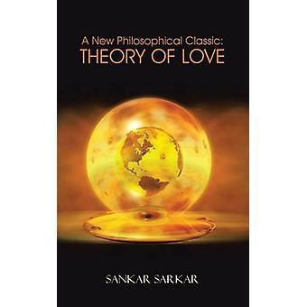 A New Philosophical Classic Theory of Love by Sarkar & Sankar