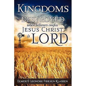 Koninkrijken worden vernietigd als gelovigen belijden dat Jezus Christus is LORD door Klassen & Elmer & Leonore Friesen