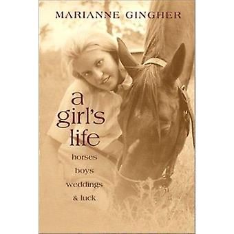 A Girl's Life - Horses - Boys - Weddings and Luck by Marianne Gingher