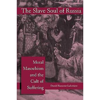 The Slave Soul of Russia - Moral Masochism and the Cult of Suffering b