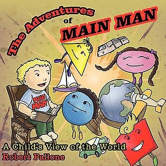 The Adventures of Main Man - A Child's View of the World by Robert Pal