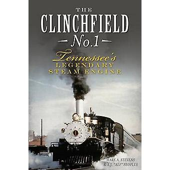 The Clinchfield No. 1 - Tennessee's Legendary Steam Engine by Mark A S