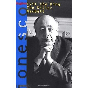 Exit the King - The Killer ; and - Macbett  - Three Plays by Eugene Ion