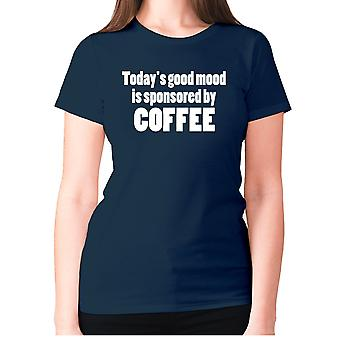 Womens funny coffee t-shirt slogan tee ladies novelty - Today's good mood is sponsored by coffee