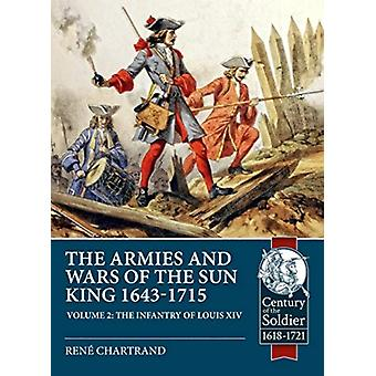 The Sun Kings Wars and Armies 16431715 Volume 2  The Infantry of Louis XIV by Rene Chartrand