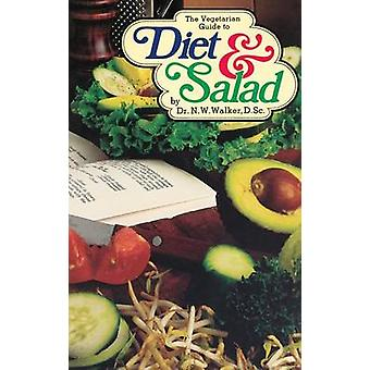 The Vegetarian Guide to Diet and Salad by Norman W. Walker