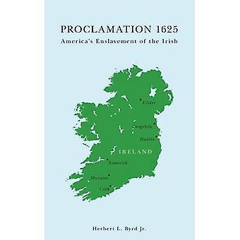 Proclamation 1625 Americas Enslavement of the Irish by Byrd Jr. & Herbert L.