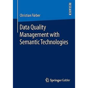 Data Quality Management with Semantic Technologies by Frber & Christian