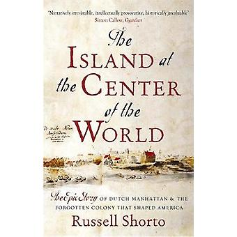 Island at the Center of the World by Russell Shorto